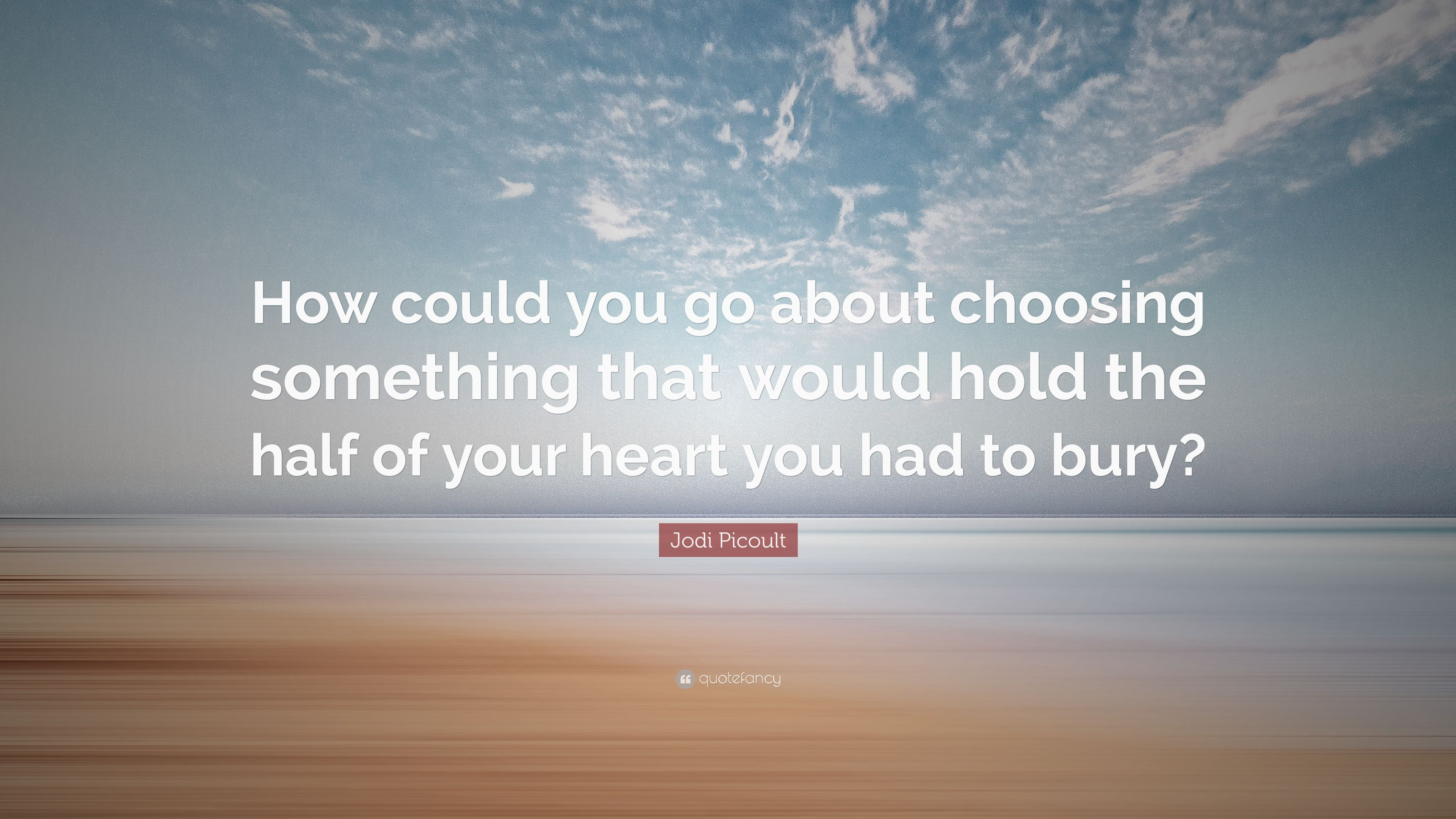 How could you go about choosing something that would hold the half of  your heart you had to bury? Jody Picoult