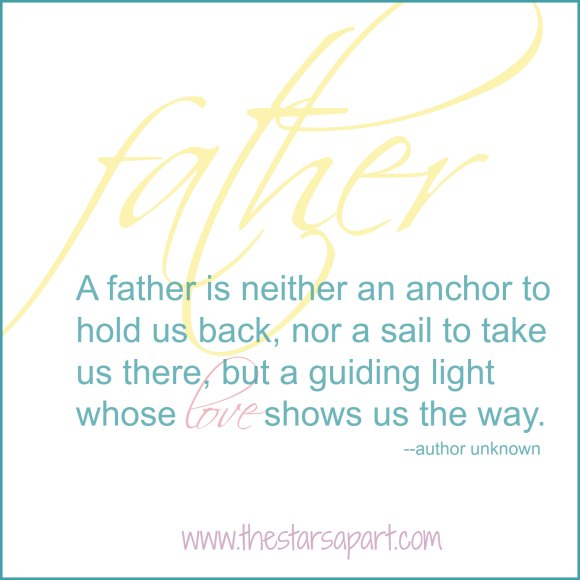 A father is neither an anchor to hold us back, nor a sail to take us there, but a guiding light whose love shows us the way. Father's Day.