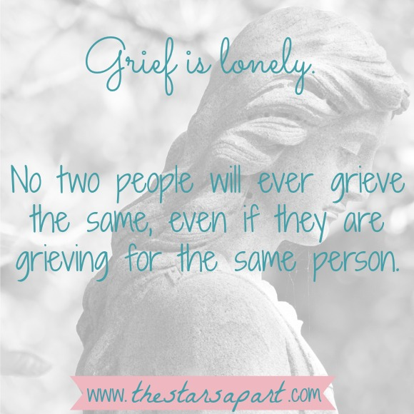 No two people will grieve the same, even if they are grieving for the same person.