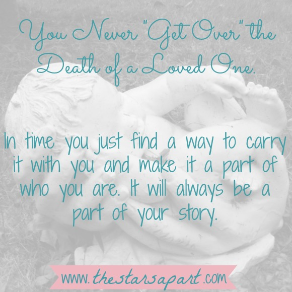 In time you just find a way to carry it with you and make it a part of who you are. It will always be a part of your story.
