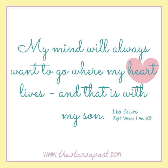 My mind will always want to go where my heart lives - and that is with my son - Lisa Sissons